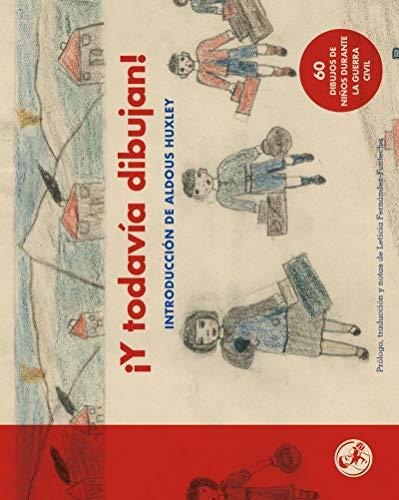 ¡Y todavía dibujan! (Libros del apuntador) por Niños y niñas de la Guerra Civil,Aldous Huxley,Leticia Fernández-Fontecha