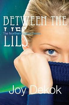 Between the Lies (The Northern Lights Series Book 1) by [DeKok, Joy]