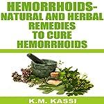 Hemorrhoids: Natural and Herbal Remedies to Cure Hemorrhoids | K.M. Kassi