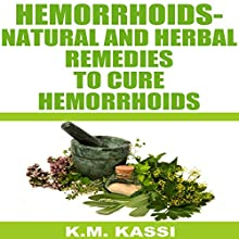 Hemorrhoids: Natural and Herbal Remedies to Cure Hemorrhoids | Livre audio Auteur(s) : K.M. Kassi Narrateur(s) : Jude Willis