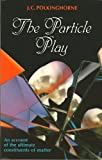 The Particle Play, J. C. Polkinghorne, 0716713160