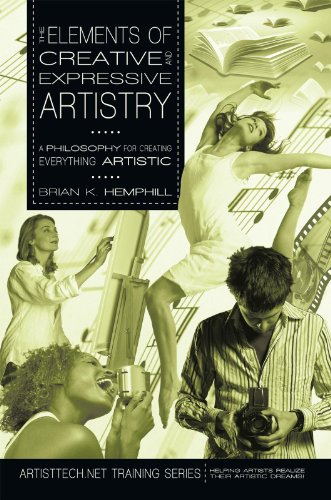 The Elements of Creative and Expressive Artistry: A Philosophy for Creating Everything Artistic por Brian K. Hemphill