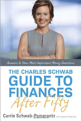 The Charles Schwab Guide To Finances After Fifty  Answers To Your Most Important Money Questions
