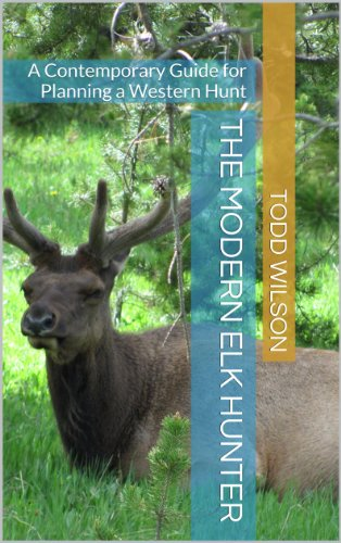 (The Modern Elk Hunter: A Contemporary Guide for Planning a Western Hunt)