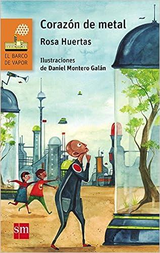 Corazón de metal (El Barco de Vapor Naranja): Amazon.es: Rosa Mª Huertas Gómez, Daniel Montero Galán: Libros
