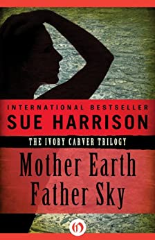 Mother Earth Father Sky (The Ivory Carver Trilogy Book 1) by [Harrison, Sue]