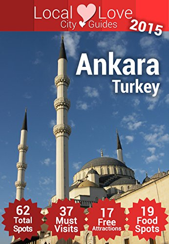 Ankara Top 61 Spots: 2015 Travel Guide to Ankara, Turkey (Local Love Turkey City Guides)