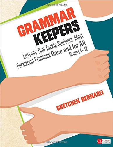 Grammar Keepers: Lessons That Tackle Students′ Most Persistent Problems Once and for All, Grades 4-12 (Corwin Literacy) - Grammar Lessons
