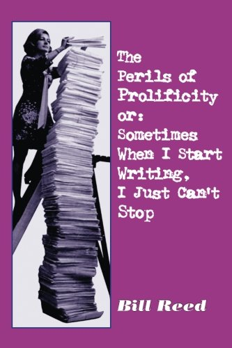 Download Perils of Prolificity: Sometimes When I Start Writing, I Just Can't Stop PDF