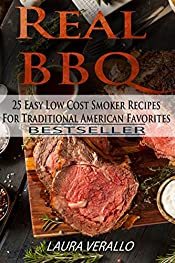 Real BBQ: 25 Easy Low Cost Smoker Recipes For Traditional American Favorites