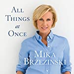 All Things at Once | Mika Brzezinski