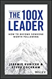 The 100X Leader: How to Become Someone Worth