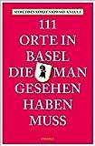 111 Orte in Basel, die man gesehen haben muss: Reiseführer