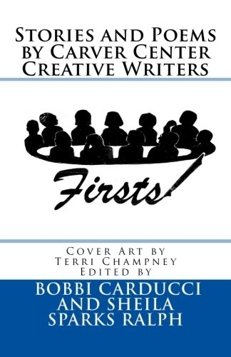 Firsts: Stories and Poems By Carver Center Creative Writers
