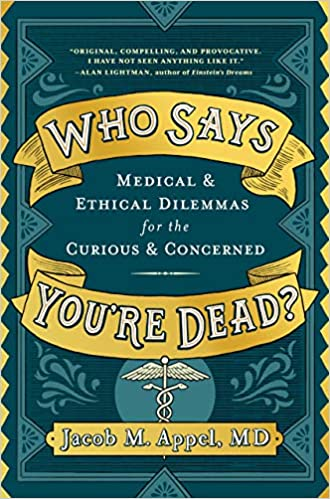 Who Says You're Dead?: Medical & Ethical Dilemmas for the Curious