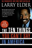 The Ten Things You Can't Say in America, Larry Elder, 0312284659