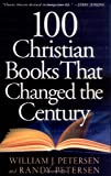 100 Christian Books That Changed the Century, William J. Petersen and Randy Petersen, 0800757351