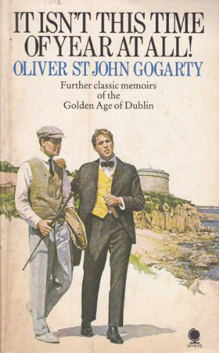 It Isn't This Time of Year at All! - Further Classic Memoirs of the Golden Age of Dublin : An Umpremeditated Autobiograp