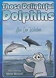 Those Delightful Dolphins, Jan Lee Wicker, 1561643815