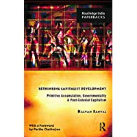Sanyal, K: Rethinking Capitalist Development: Primitive Accumulation, Governmentality and Post-Colonial Capitalism