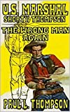 The Wrong Man Again: U.S. Marshal Shorty Thompson: A Western Adventure From The Author of 'Monty Long - The Long Hunt' (The U.S. Marshal Shorty Thompson Western Series Book 18)