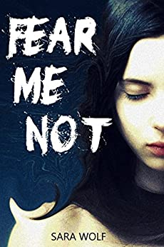 Fear Me Not (The EVE Chronicles Book 1) by [Wolf, Sara]