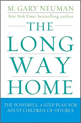the long way home the powerful 4 step plan for adult children of divorce m gary neuman 9780470409220 amazoncom books