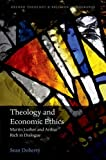 Theology and Economic Ethics : Martin Luther and Arthur Rich in Dialogue, Doherty, Sean, 0198703333