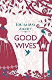 [Good Wives] (By: Louisa May Alcott) [published: September, 2014]