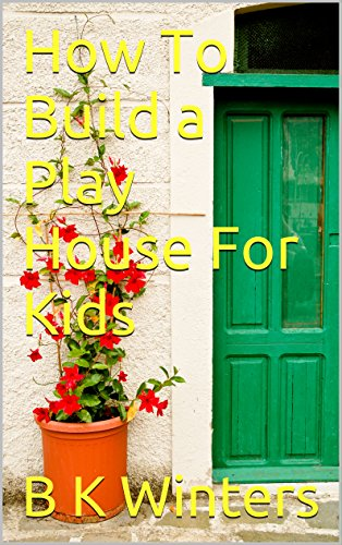 How To Build a Play House For Kids
