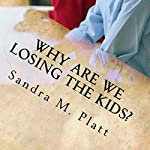Why Are We Losing the Kids? | Sandra M. Platt