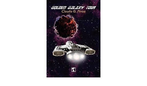 Amazon.com: Golden Galaxy Tour (COSECHA nº 16) (Spanish Edition) eBook: Claudia G. Rivas: Kindle Store