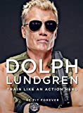Dolph Lundgren: Train Like an Action Hero: Be Fit