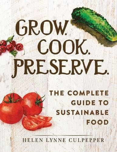 Grow. Cook. Preserve.: The Complete Guide to Sustainable Food