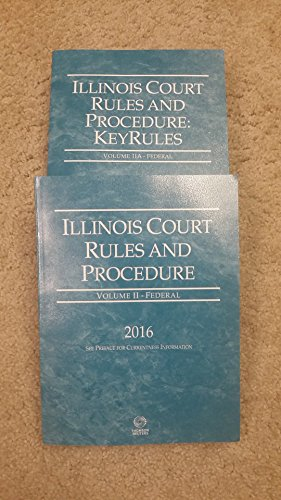 illinois-court-rules-and-procedures-federal-and-federal-key-rules-2016-ed-vols-ii-and-iia