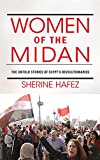 Women of the Midan: The Untold Stories of Egypt's Revolutionaries (Public Cultures of the Middle East and North Africa)