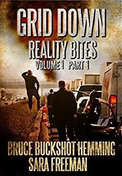 Grid Down Reality Bites: Voume 1 Part 1 by [Hemming, Bruce Buckshot, Freeman, Sara]