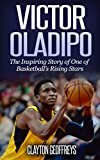 Victor Oladipo: The Inspiring Story of One of Basketball's Rising Stars (Basketball Biography Books)