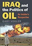 img - for Iraq and the Politics of Oil: An Insider's Perspective book / textbook / text book