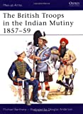 The British Troops in the Indian Mutiny 1857-59, Michael Barthorp, 1855323699