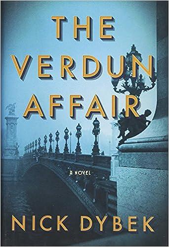 7e431d7a30520 Amazon.com: The Verdun Affair: A Novel (9781501191763): Nick Dybek ...