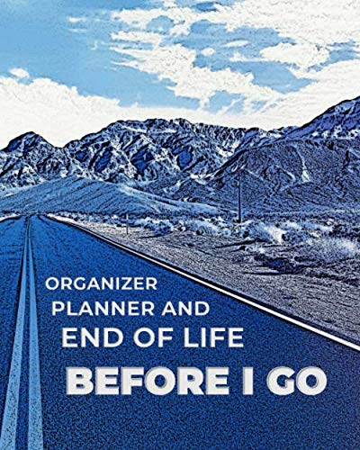 Before I go End of Life Planner and Organizer: Template; Checklist; Fill-in-the-Blank; Personal and Financial Record Keeper; Final Wishes; Estate Planning Forms