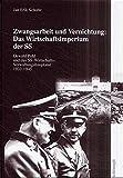 Zwangsarbeit und Vernichtung: Das Wirtschaftsimperium der SS: Oswald Pohl und das SS-Wirtschafts-Verwaltungshauptamt 1933 - 1945. Dissertation
