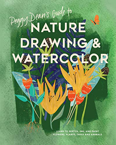 Peggy Dean's Guide to Nature Drawing and Watercolor: Learn to Sketch, Ink, and Paint Flowers, Plants, Trees, and Animals (Best Way To Learn Anatomy)