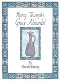 Mercy Triumphs, Grace Abounds, Pamela Ramsey, 1468554352