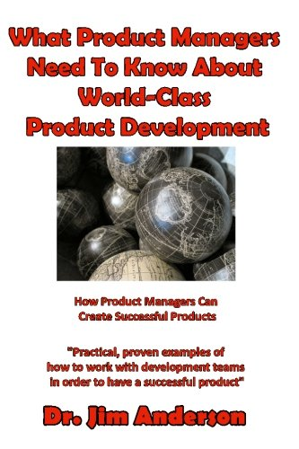 What Product Managers Need To Know About World-Class Product Development: How Product Managers Can Create Successful Products