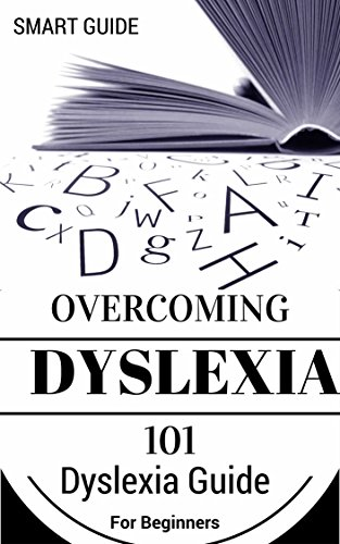 Dyslexia: For Beginners - Dyslexia Cure and Solutions - Dyslexia Advantage (Dyslexic Advantage - Dyslexia Treatment - Dyslexia Therapy Book 1)