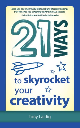 "21 Ways to Skyrocket Your Creativity (""21 Ways"" Book 5) by [Laidig, Tony]"