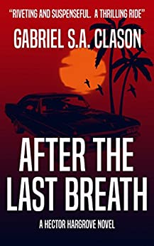 After The Last Breath: A Hector Hargrove Novel by [Clason, Gabriel S.A.]