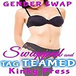 Swapped and Tag Teamed: Kinky Press Gender Swap, Book 11 | Kinky Press